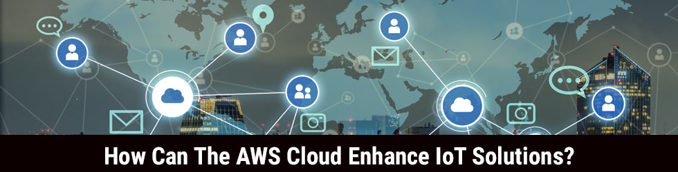 AWS cloud enhance IoT solutions