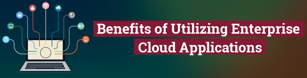Benefits of Utilizing Enterprise Cloud Applications