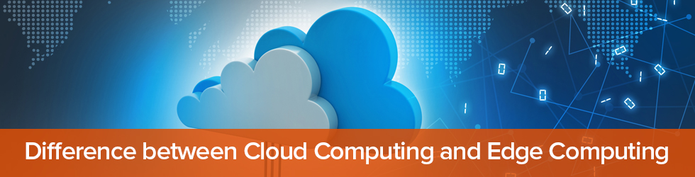 Difference between Cloud Computing and Edge Computing