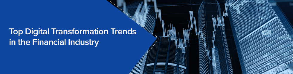 Top Digital Transformation Trends in the Financial Industry