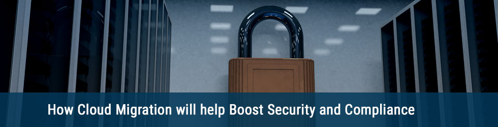 How Cloud Migration will help Boost Security and Compliance