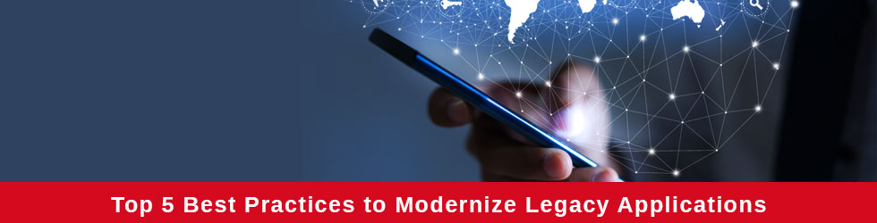 Top 5 Best Practices to Modernize Legacy Applications