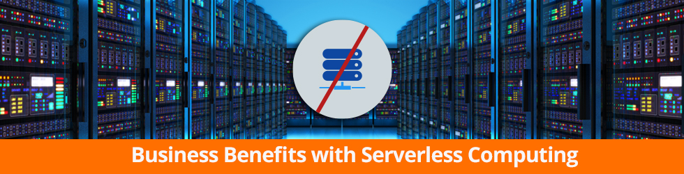 Business Benefits with Serverless Computing