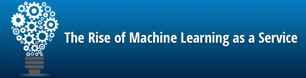 The Rise of Machine Learning-as-a-Service