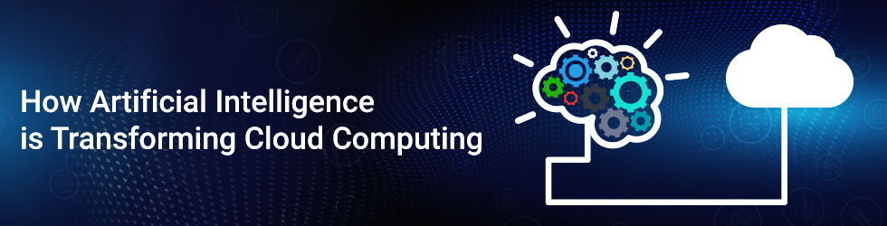 1.How Artificial Intelligence is transforming Cloud Computing
