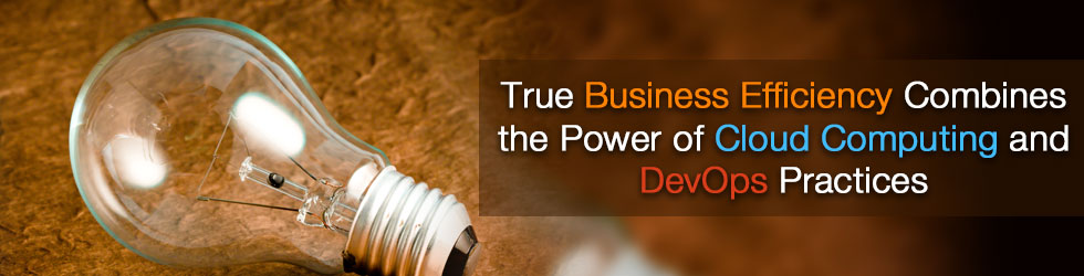 True Business Efficiency Combines the Power of Cloud Computing and DevOps