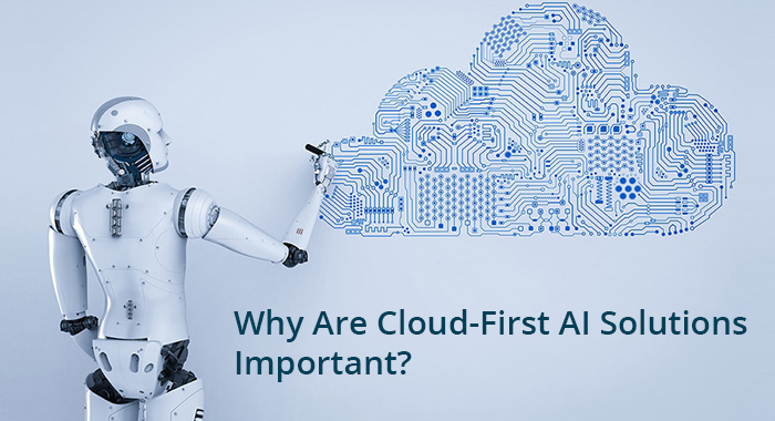 Why Are Cloud-First AI Solutions Important?