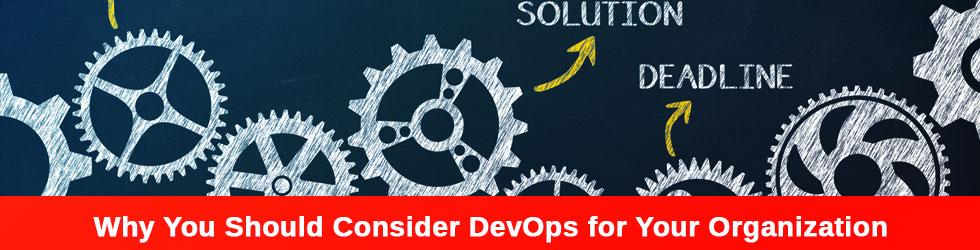 Why You Should Consider DevOps for Your Organization