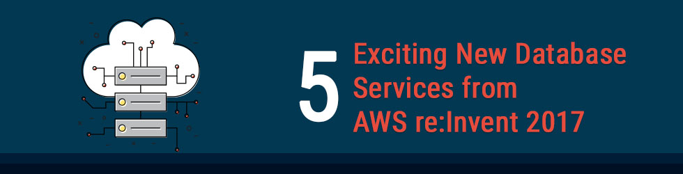 New Database Services from AWS re:Invent 2017