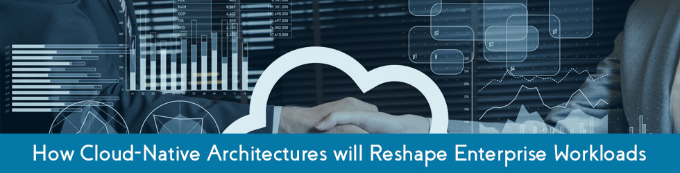 How Cloud-Native Architectures will Reshape Enterprise Workloads