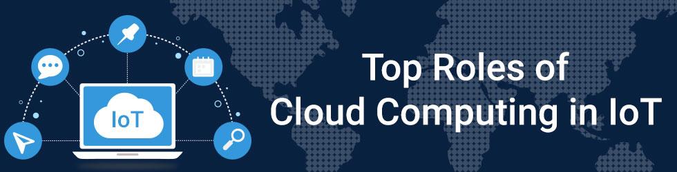 Top Roles of Cloud Computing in IoT