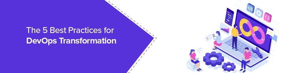 The 5 Best Practices for DevOps Transformation