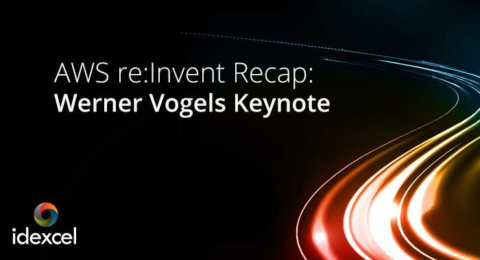 AWS re:Invent Recap: Werner Vogels Keynote