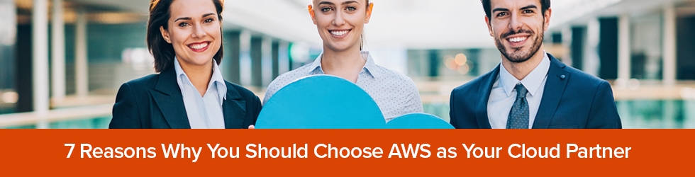 7 Reasons Why You Should Choose AWS as Your Cloud Partner