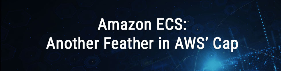 Amazon ECS Another Feather in AWS' Cap