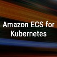 Amazon ECS for Kubernetes