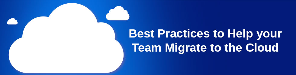 Best Practices to Help your Team Migrate to the Cloud