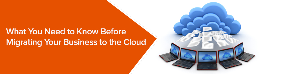 What You Need to Know Before Migrating Your Business to the Cloud
