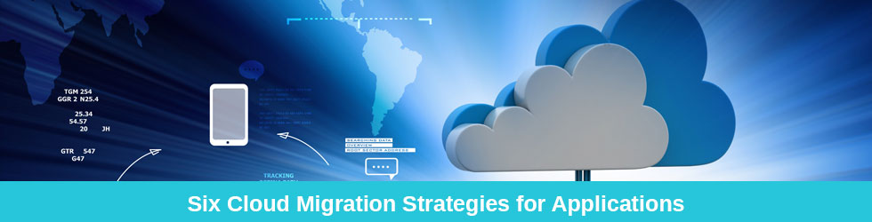 Six Cloud Migration Strategies for Applications