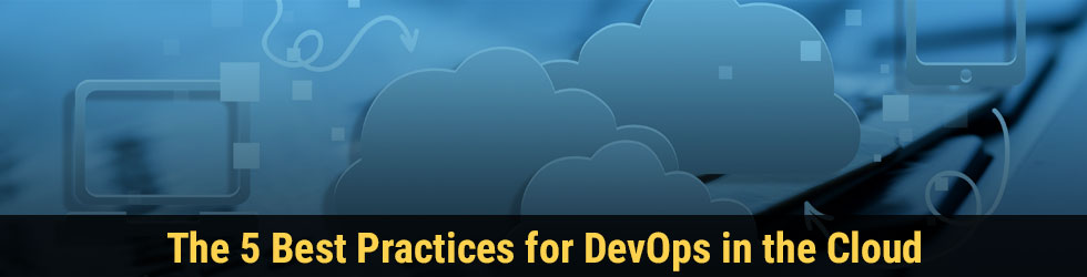 The 5 Best Practices for DevOps in the Cloud
