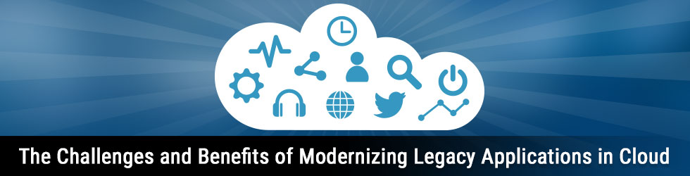 The Challenges and Benefits of Modernizing Legacy Applications in Cloud