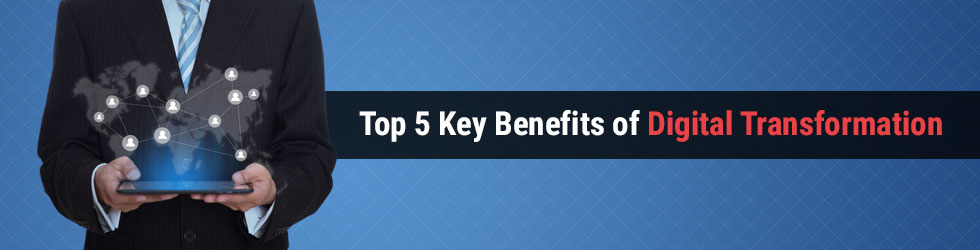 Top 5 Key Benefits of Digital Transformation